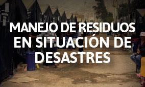 Manejo de residuos en situacion de desastres