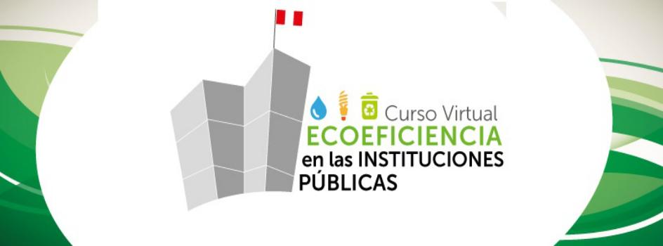 Participa de la 5°edición del Curso Virtual de Ecoeficiencia para Instituciones Públicas
